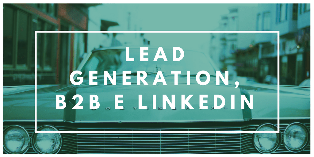 Lead Generation, Marketing B2B e LinkedIn