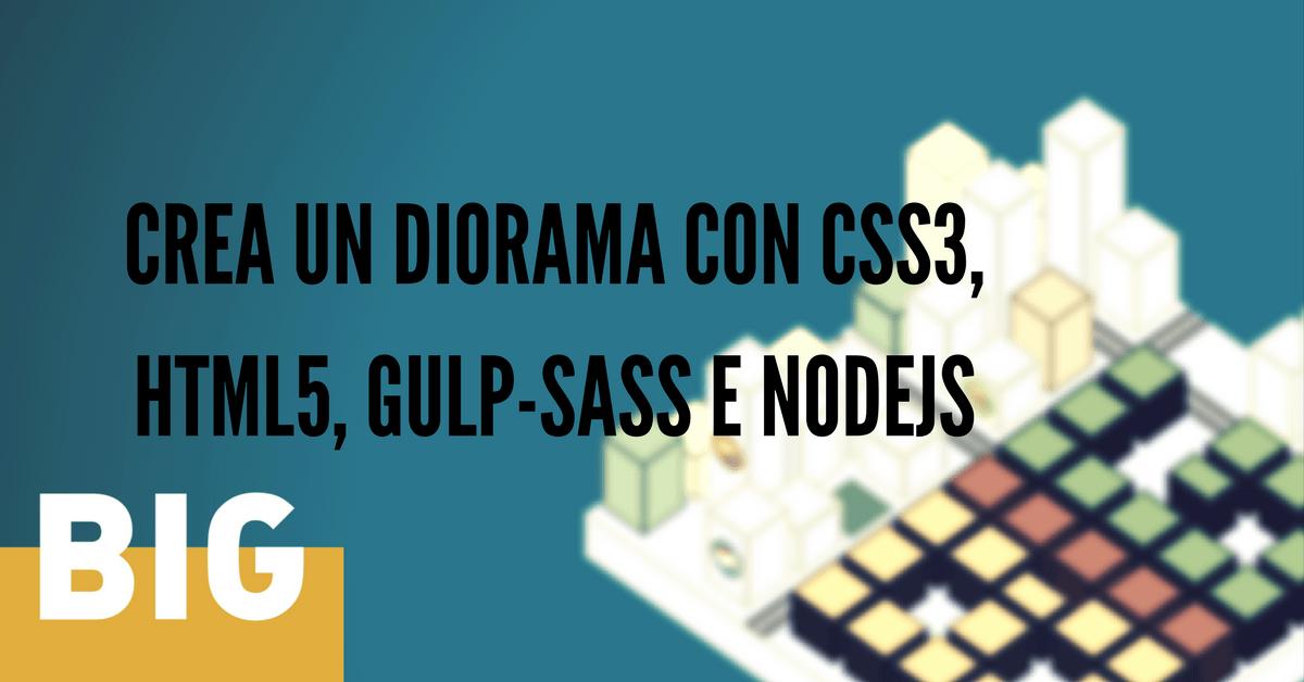 Costruisci un diorama con CSS3 e HTML5, aiutato dal potere di SASS, NodeJS e Gulp (parte 1 di 3)