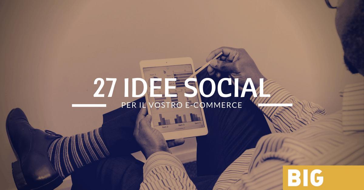 27 esempi di post per il vostro e-commerce da usare ORA e SUBITO