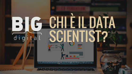 Chi è il Data Scientist e perché serve alla tua azienda (senza mistificazioni)