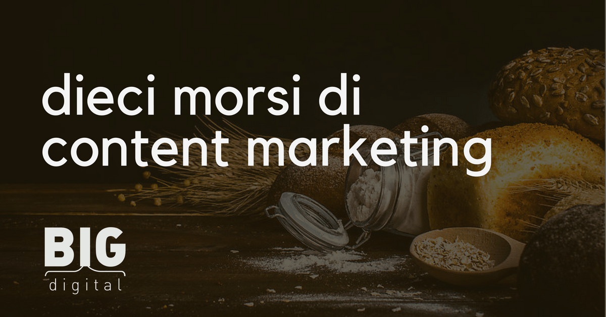 Content Marketing: perché deve essere il tuo pane quotidiano (in 10 morsi!)