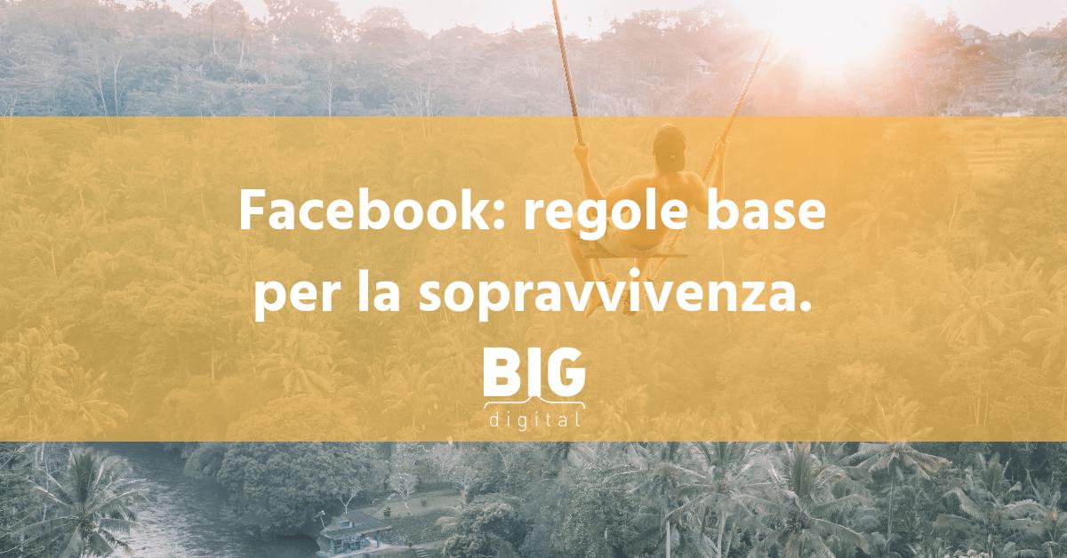 Facebook: regole base per la sopravvivenza.